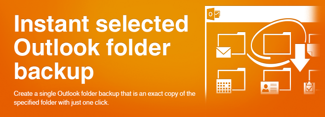 Create a single Outlook folder backup that is an exact copy of the specified folder with just one click.